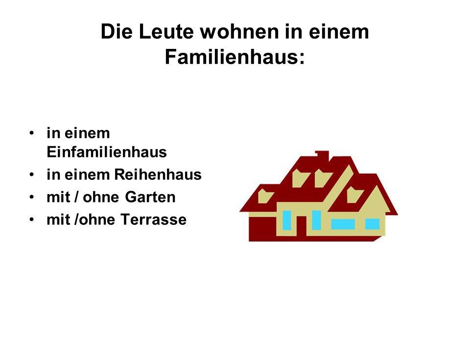 Die Leute wohnen in einem Familienhaus: in einem Einfamilienhaus in einem Reihenhaus mit / ohne Garten mit /ohne Terrasse
