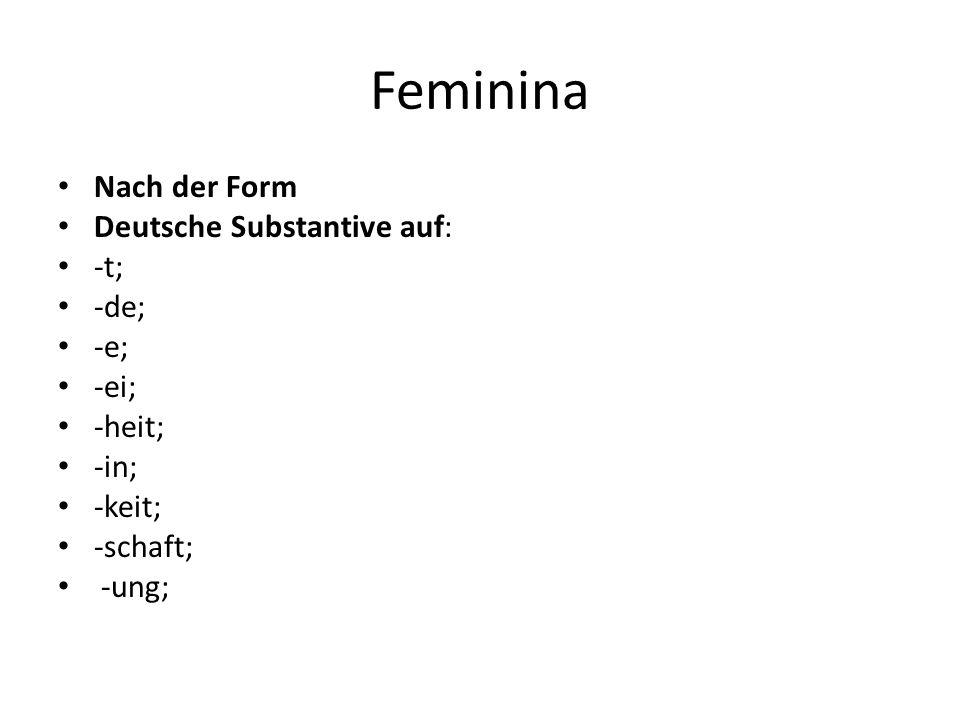 Feminina Nach der Form Deutsche Substantive auf: -t; -de; -e; -ei; -heit; -in; -keit; -schaft; -ung;