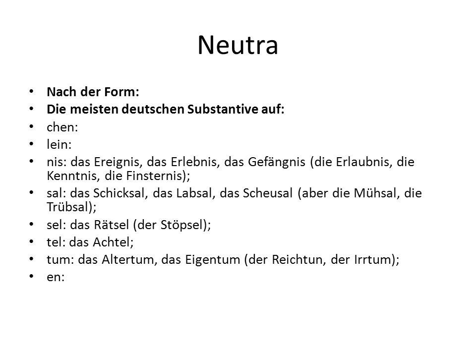 Neutra Nach der Form: Die meisten deutschen Substantive auf: chen: lein: nis: das Ereignis, das Erlebnis, das Gefängnis (die Erlaubnis, die Kenntnis,