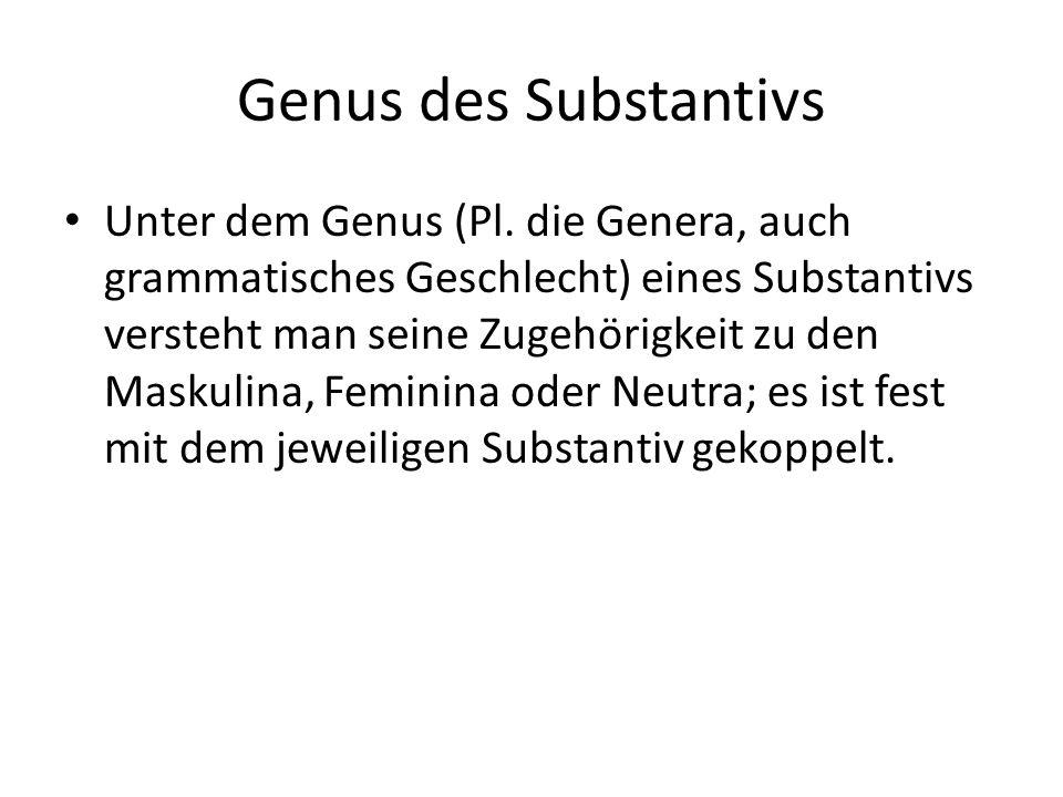 Genus des Substantivs Unter dem Genus (Pl. die Genera, auch grammatisches Geschlecht) eines Substantivs versteht man seine Zugehörigkeit zu den Maskul