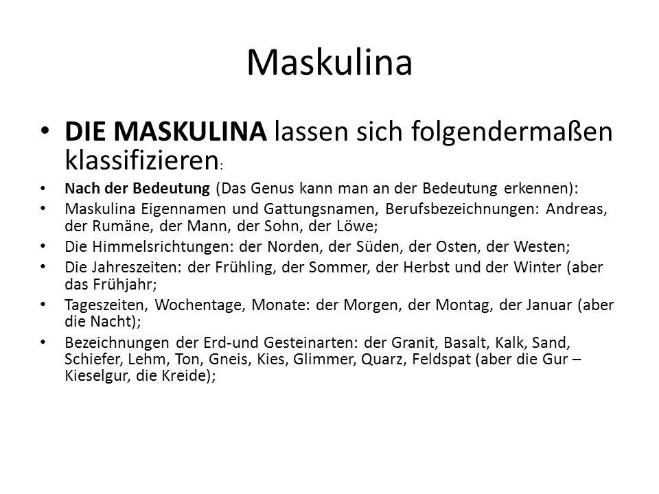 Maskulina DIE MASKULINA lassen sich folgendermaßen klassifizieren : N ach der Bedeutung (Das Genus kann man an der Bedeutung erkennen): Maskulina Eige