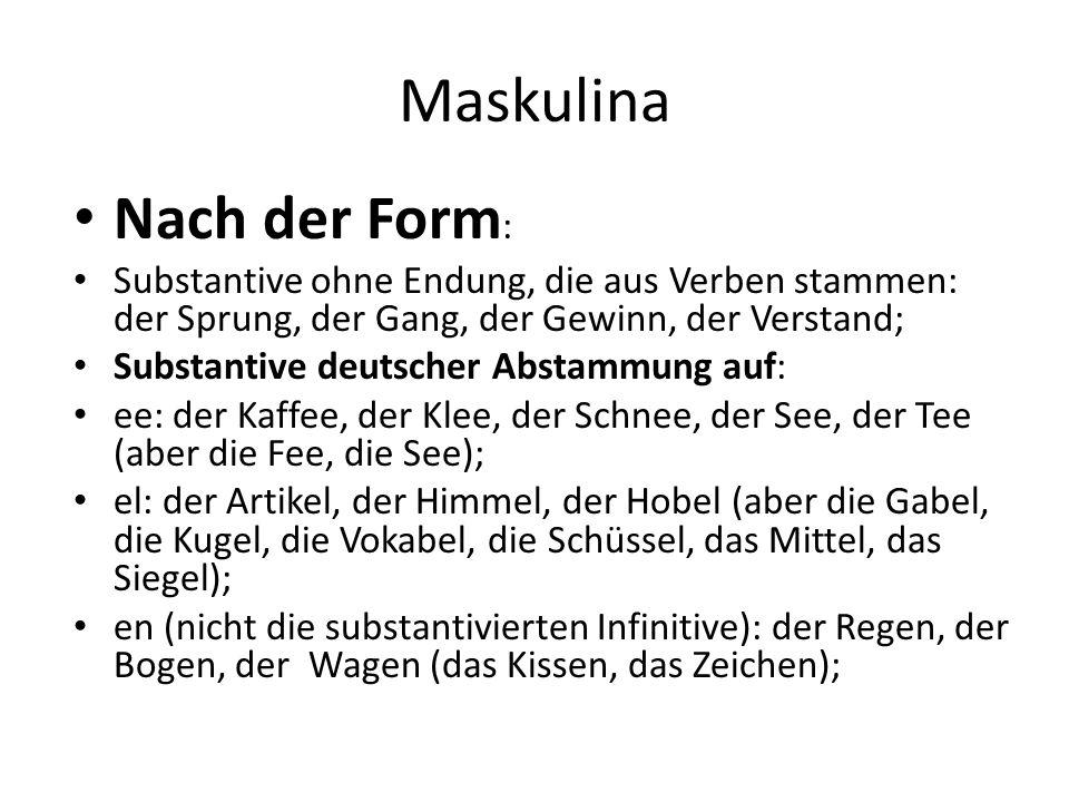 Maskulina Nach der Form : Substantive ohne Endung, die aus Verben stammen: der Sprung, der Gang, der Gewinn, der Verstand; Substantive deutscher Absta