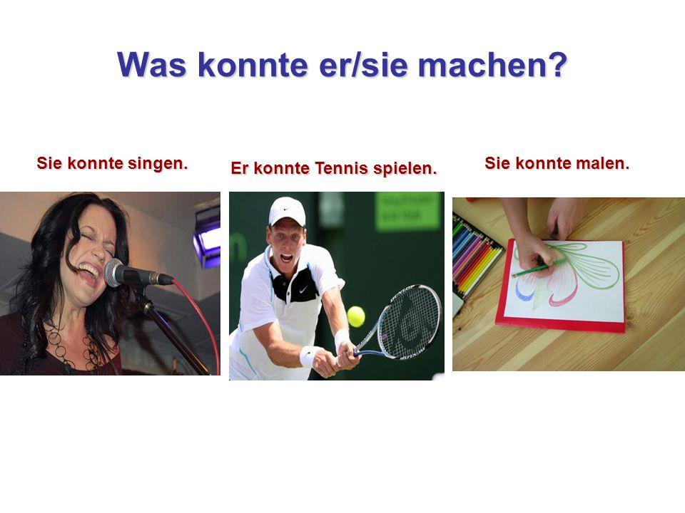 Was konnte er/sie machen? Er konnte Tennis spielen. Sie konnte singen. Sie konnte malen.