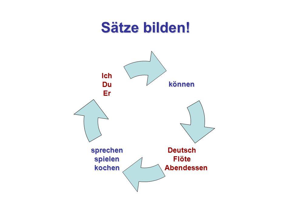 Sätze bilden! können DeutschFlöte Abendessen Abendessensprechenspielenkochen IchDuEr
