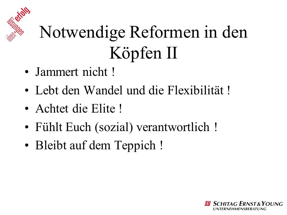 Notwendige Reformen in den Köpfen II Jammert nicht ! Lebt den Wandel und die Flexibilität ! Achtet die Elite ! Fühlt Euch (sozial) verantwortlich ! Bl