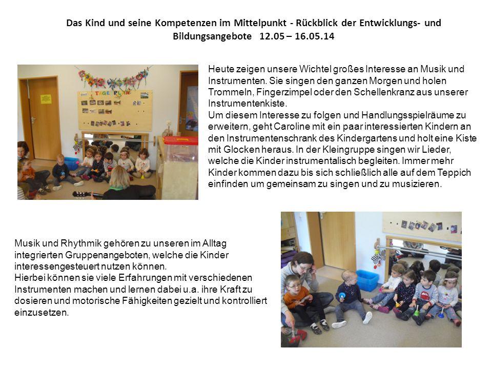 Das Kind und seine Kompetenzen im Mittelpunkt - Rückblick der Entwicklungs- und Bildungsangebote 12.05 – 16.05.14 Heute zeigen unsere Wichtel großes Interesse an Musik und Instrumenten.