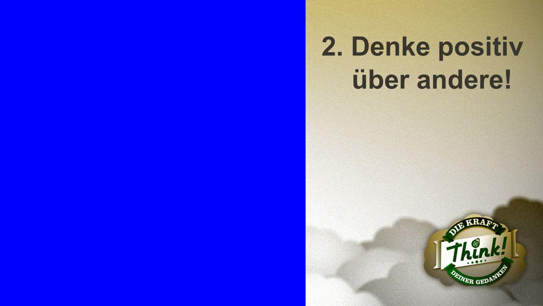 Punkt 2 2. Denke positiv über andere!
