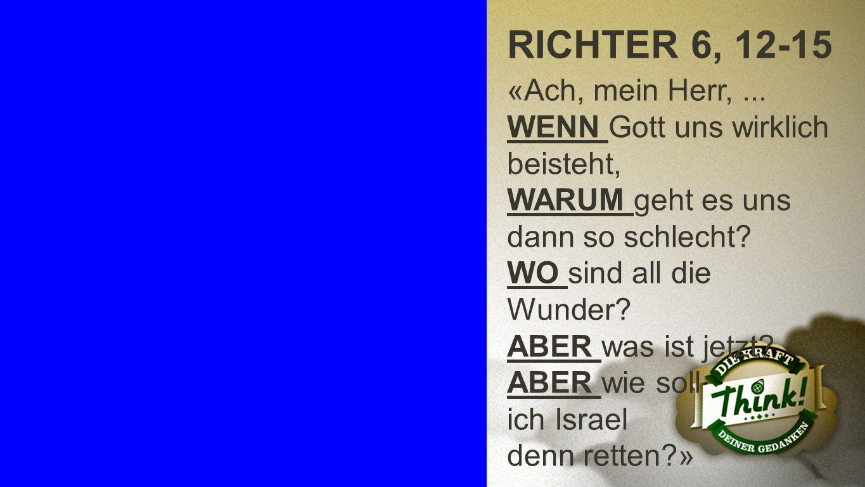 Richter 6, 16 RICHTER 6, 12-15 «Ach, mein Herr,...