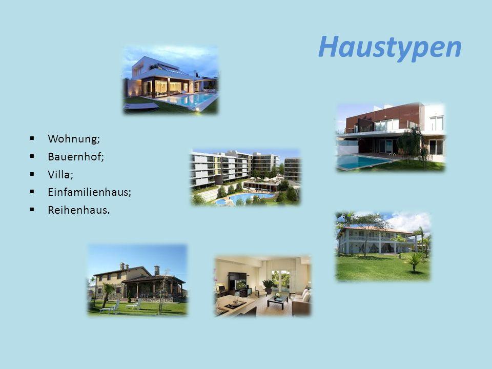 Haustypen  Wohnung;  Bauernhof;  Villa;  Einfamilienhaus;  Reihenhaus.