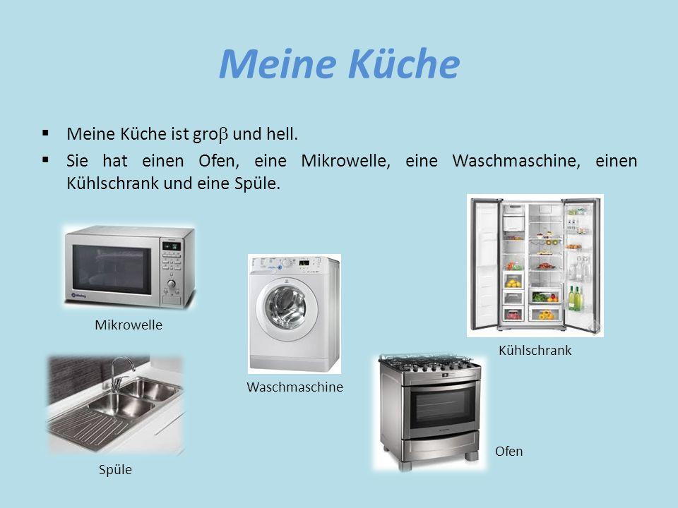 Meine Küche  Meine Küche ist gro  und hell.  Sie hat einen Ofen, eine Mikrowelle, eine Waschmaschine, einen Kühlschrank und eine Spüle. Ofen Kühlsc