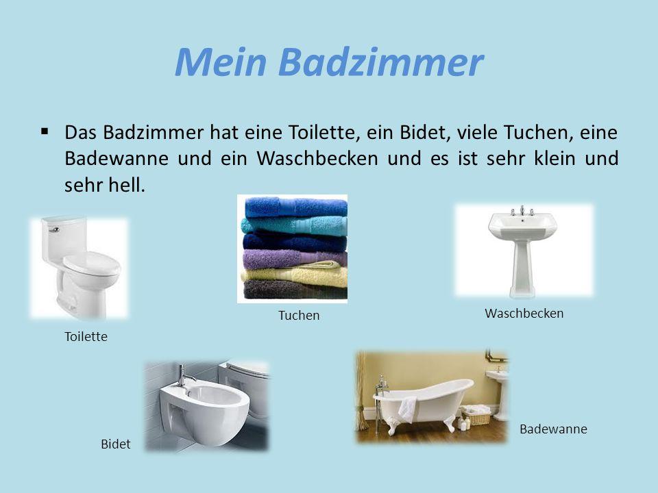 Mein Badzimmer  Das Badzimmer hat eine Toilette, ein Bidet, viele Tuchen, eine Badewanne und ein Waschbecken und es ist sehr klein und sehr hell.