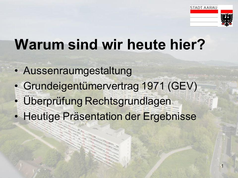 1 Warum sind wir heute hier? Aussenraumgestaltung Grundeigentümervertrag 1971 (GEV) Überprüfung Rechtsgrundlagen Heutige Präsentation der Ergebnisse