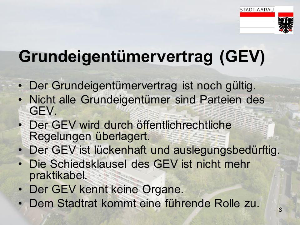 8 Grundeigentümervertrag (GEV) Der Grundeigentümervertrag ist noch gültig. Nicht alle Grundeigentümer sind Parteien des GEV. Der GEV wird durch öffent