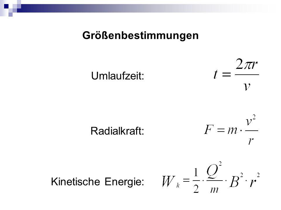 Größenbestimmungen Umlaufzeit: Radialkraft: Kinetische Energie: