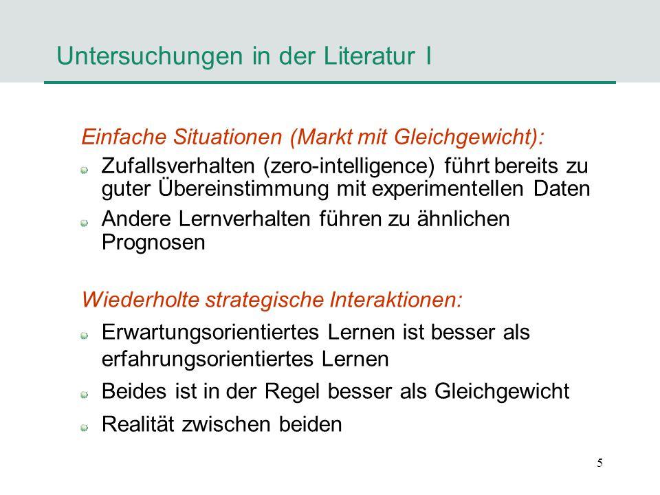 5 Untersuchungen in der Literatur I Einfache Situationen (Markt mit Gleichgewicht): Zufallsverhalten (zero-intelligence) führt bereits zu guter Überei
