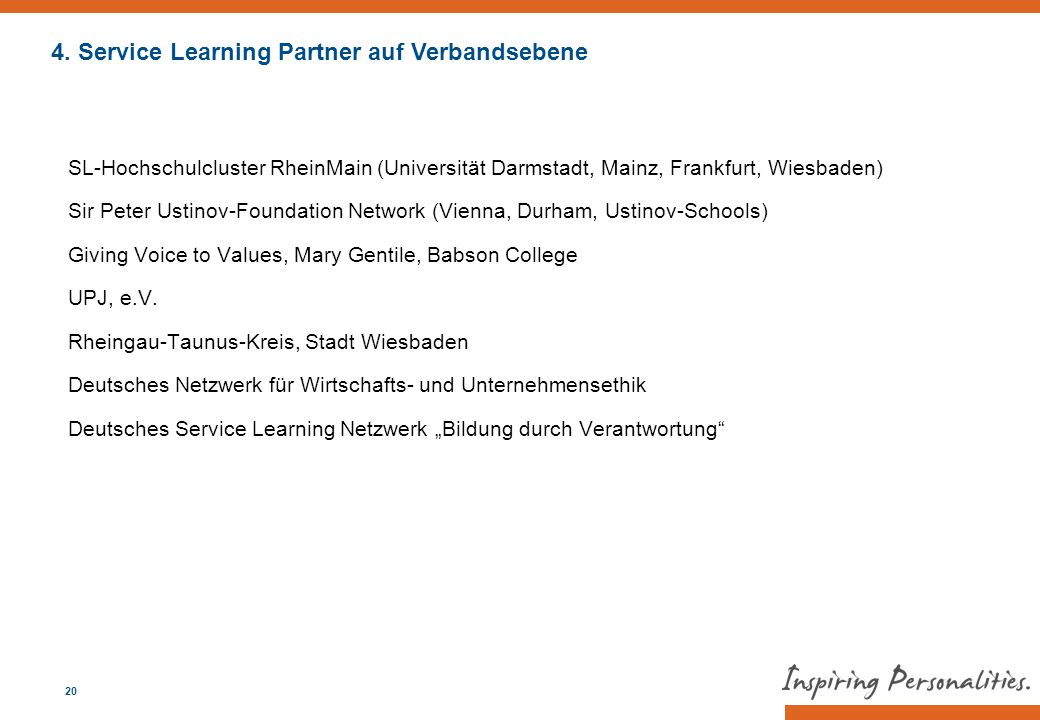 SL-Hochschulcluster RheinMain (Universität Darmstadt, Mainz, Frankfurt, Wiesbaden) Sir Peter Ustinov-Foundation Network (Vienna, Durham, Ustinov-Schools) Giving Voice to Values, Mary Gentile, Babson College UPJ, e.V.