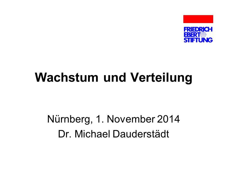 Wachstum und Verteilung Nürnberg, 1. November 2014 Dr. Michael Dauderstädt