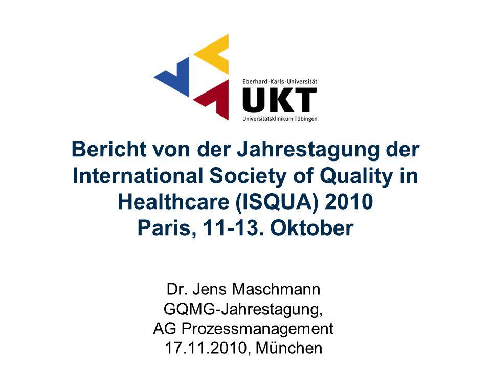 Dr. Jens Maschmann GQMG-Jahrestagung, AG Prozessmanagement 17.11.2010, München Bericht von der Jahrestagung der International Society of Quality in He