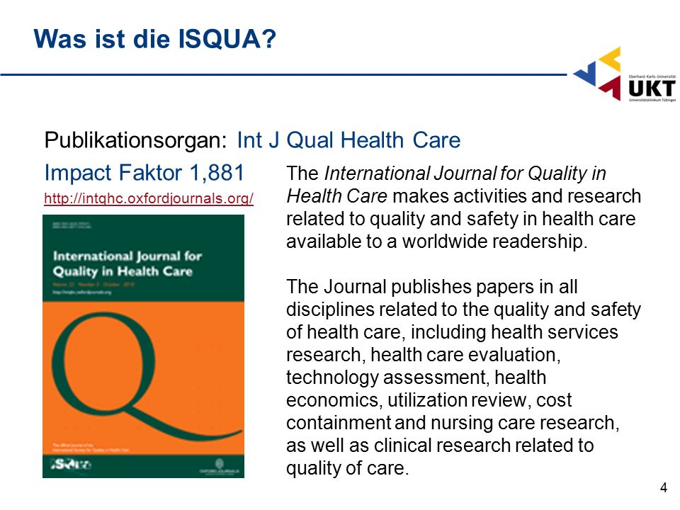 4 The International Journal for Quality in Health Care makes activities and research related to quality and safety in health care available to a worldwide readership.