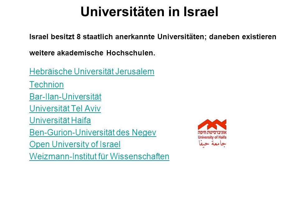 Universitäten in Israel Israel besitzt 8 staatlich anerkannte Universitäten; daneben existieren weitere akademische Hochschulen.