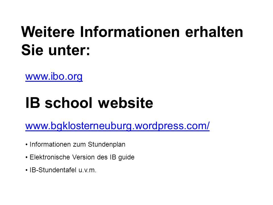 Weitere Informationen erhalten Sie unter: www.ibo.org IB school website www.bgklosterneuburg.wordpress.com/ Informationen zum Stundenplan Elektronisch