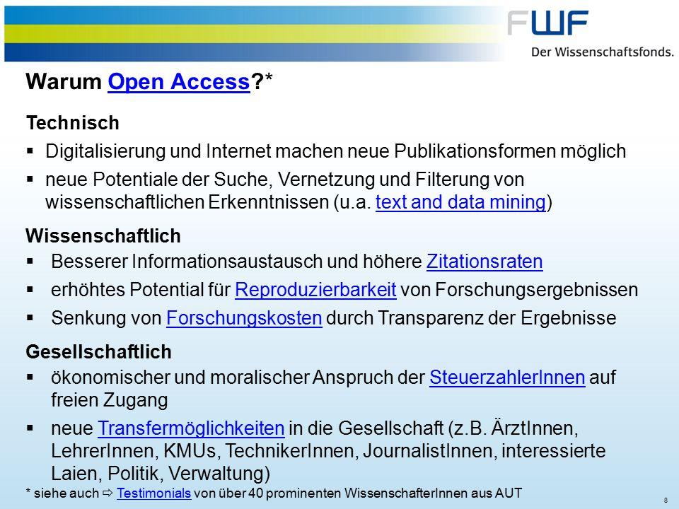 8 Warum Open Access *Open Access Technisch  Digitalisierung und Internet machen neue Publikationsformen möglich  neue Potentiale der Suche, Vernetzung und Filterung von wissenschaftlichen Erkenntnissen (u.a.