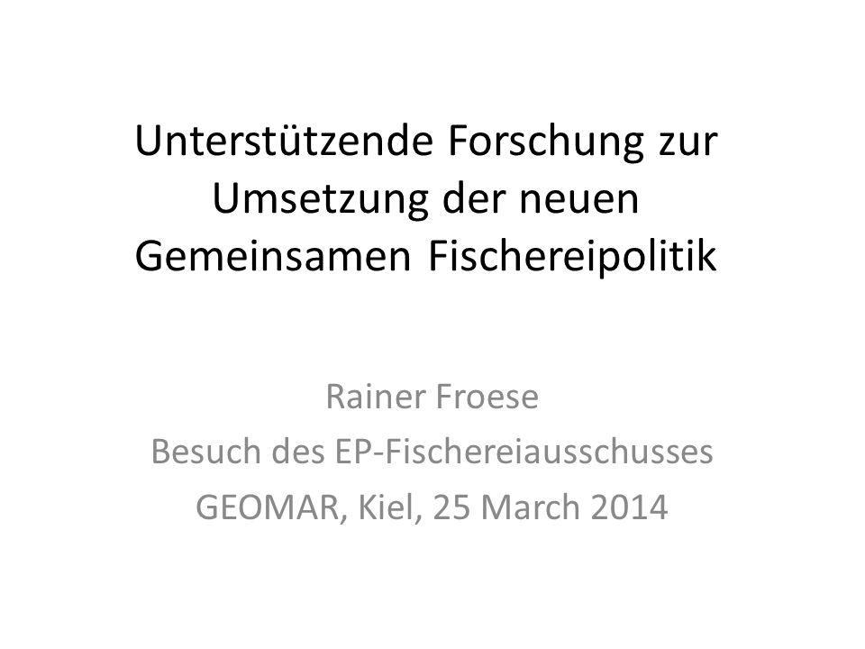Unterstützende Forschung zur Umsetzung der neuen Gemeinsamen Fischereipolitik Rainer Froese Besuch des EP-Fischereiausschusses GEOMAR, Kiel, 25 March