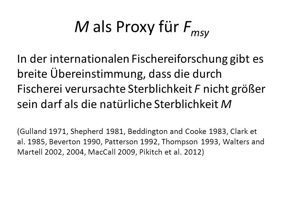 M als Proxy für F msy In der internationalen Fischereiforschung gibt es breite Übereinstimmung, dass die durch Fischerei verursachte Sterblichkeit F n