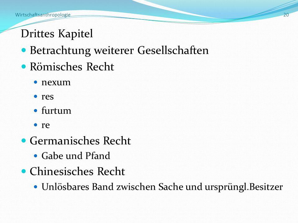Wirtschaftsanthropologie 20 Drittes Kapitel Betrachtung weiterer Gesellschaften Römisches Recht nexum res furtum re Germanisches Recht Gabe und Pfand