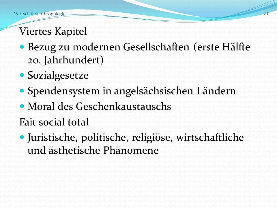 Wirtschaftsanthropologie 21 Viertes Kapitel Bezug zu modernen Gesellschaften (erste Hälfte 20. Jahrhundert) Sozialgesetze Spendensystem in angelsächsi