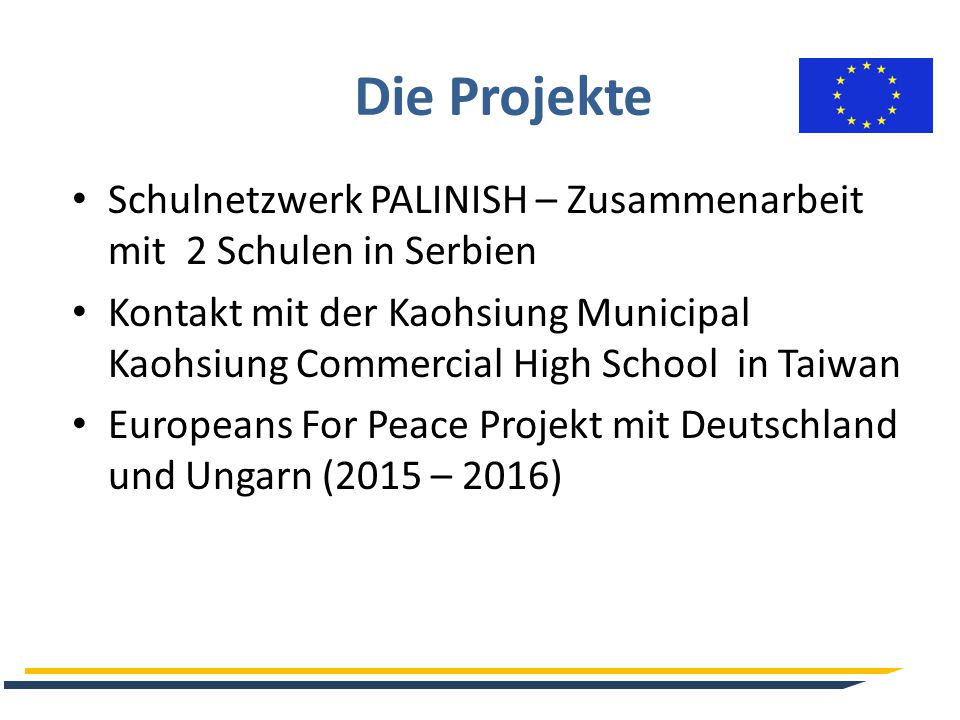 Die Projekte Schulnetzwerk PALINISH – Zusammenarbeit mit 2 Schulen in Serbien Kontakt mit der Kaohsiung Municipal Kaohsiung Commercial High School in Taiwan Europeans For Peace Projekt mit Deutschland und Ungarn (2015 – 2016)
