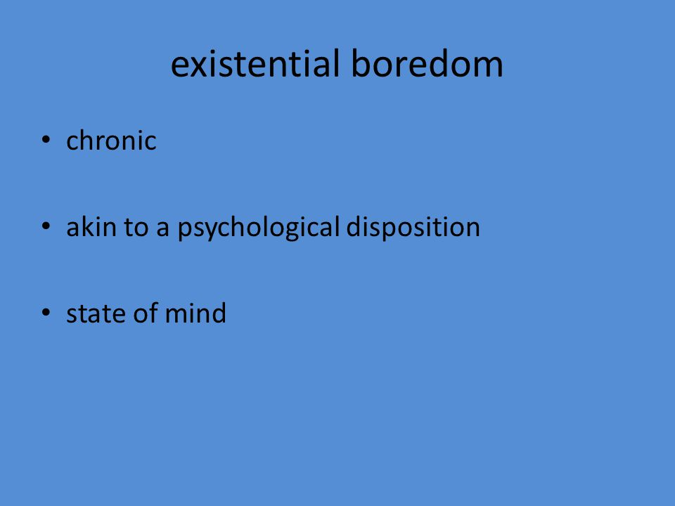 existential boredom chronic akin to a psychological disposition state of mind