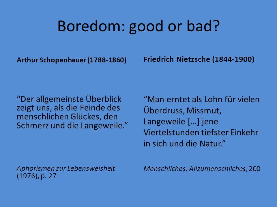 """Boredom: good or bad? Arthur Schopenhauer (1788-1860) """"Der allgemeinste Überblick zeigt uns, als die Feinde des menschlichen Glückes, den Schmerz und"""