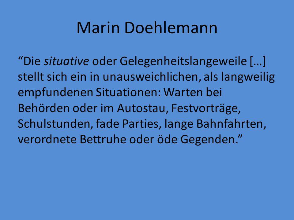 """Marin Doehlemann """"Die situative oder Gelegenheitslangeweile […] stellt sich ein in unausweichlichen, als langweilig empfundenen Situationen: Warten be"""