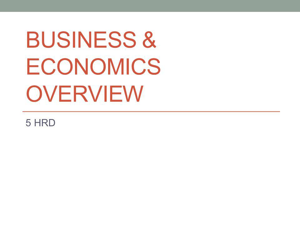 BUSINESS & ECONOMICS OVERVIEW 5 HRD