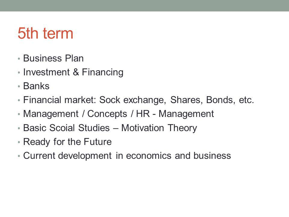 5th term Business Plan Investment & Financing Banks Financial market: Sock exchange, Shares, Bonds, etc.