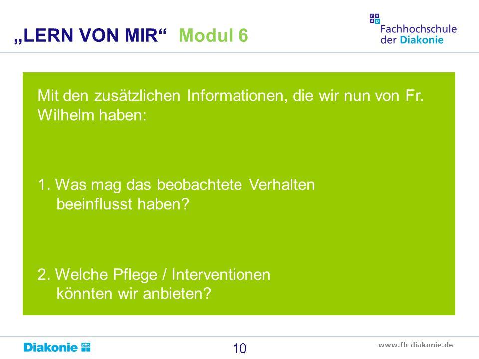 www.fh-diakonie.de Mit den zusätzlichen Informationen, die wir nun von Fr. Wilhelm haben: 1. Was mag das beobachtete Verhalten beeinflusst haben? 2. W