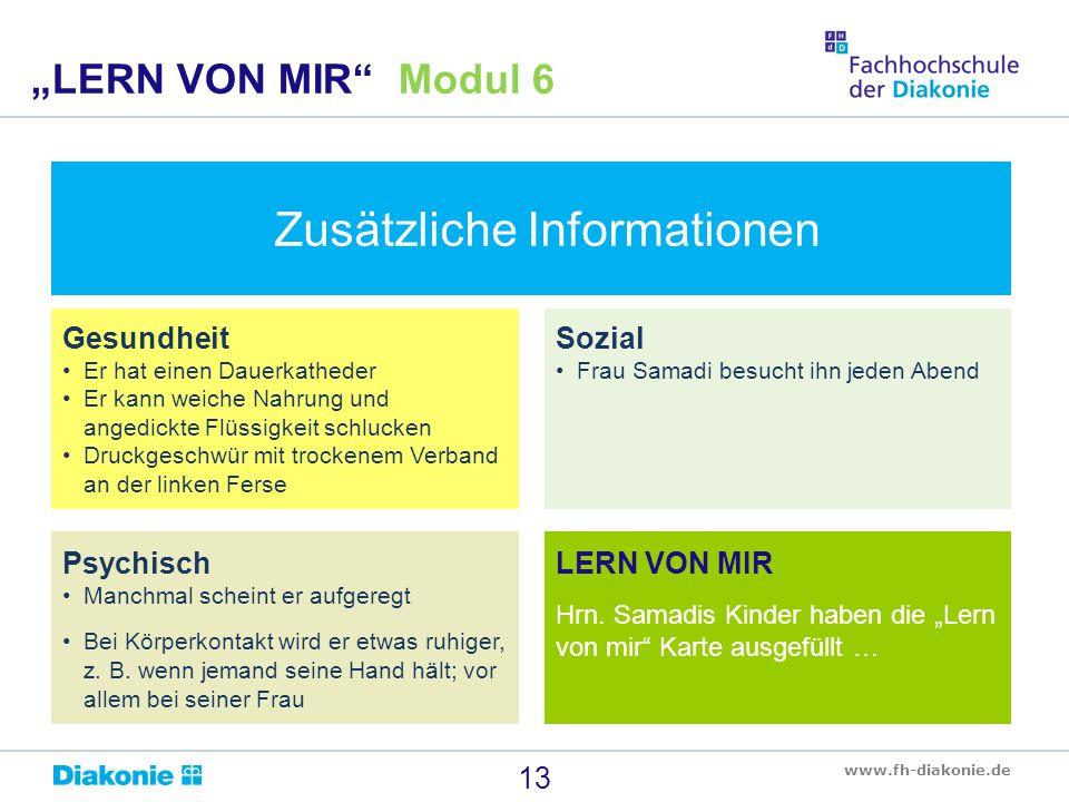 """www.fh-diakonie.de 13 """"LERN VON MIR"""" Modul 6 Zusätzliche Informationen Gesundheit Er hat einen Dauerkatheder Er kann weiche Nahrung und angedickte Flü"""