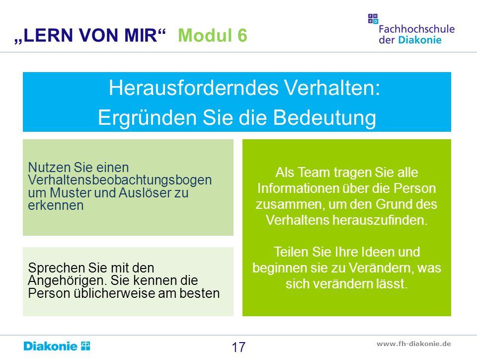 """www.fh-diakonie.de 17 """"LERN VON MIR"""" Modul 6 Herausforderndes Verhalten: Ergründen Sie die Bedeutung Nutzen Sie einen Verhaltensbeobachtungsbogen um M"""