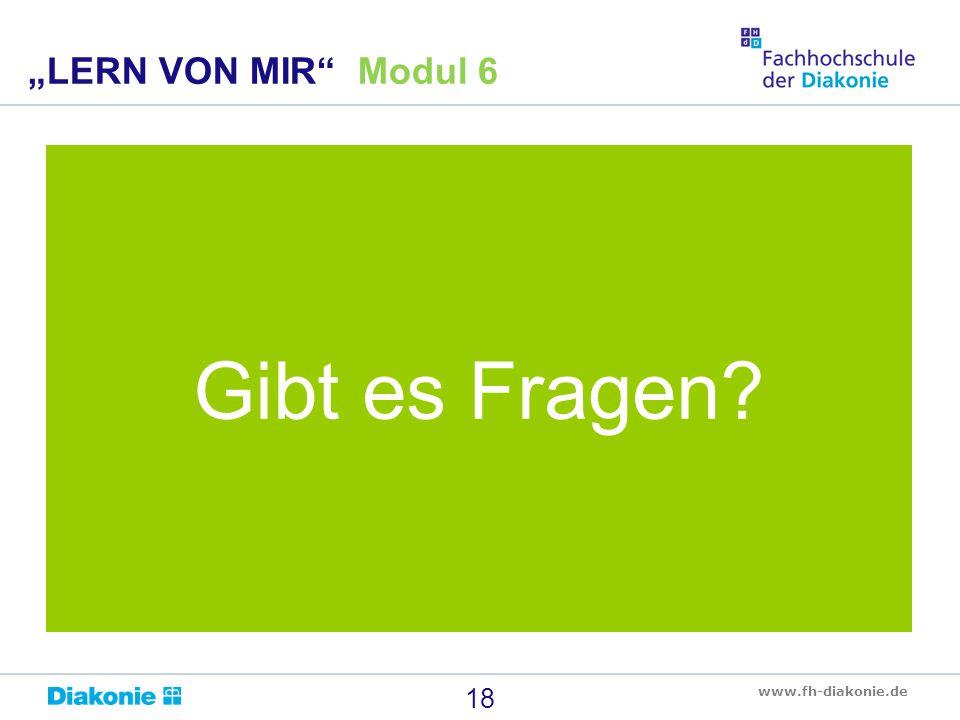 """www.fh-diakonie.de Gibt es Fragen? 18 """"LERN VON MIR"""" Modul 6"""