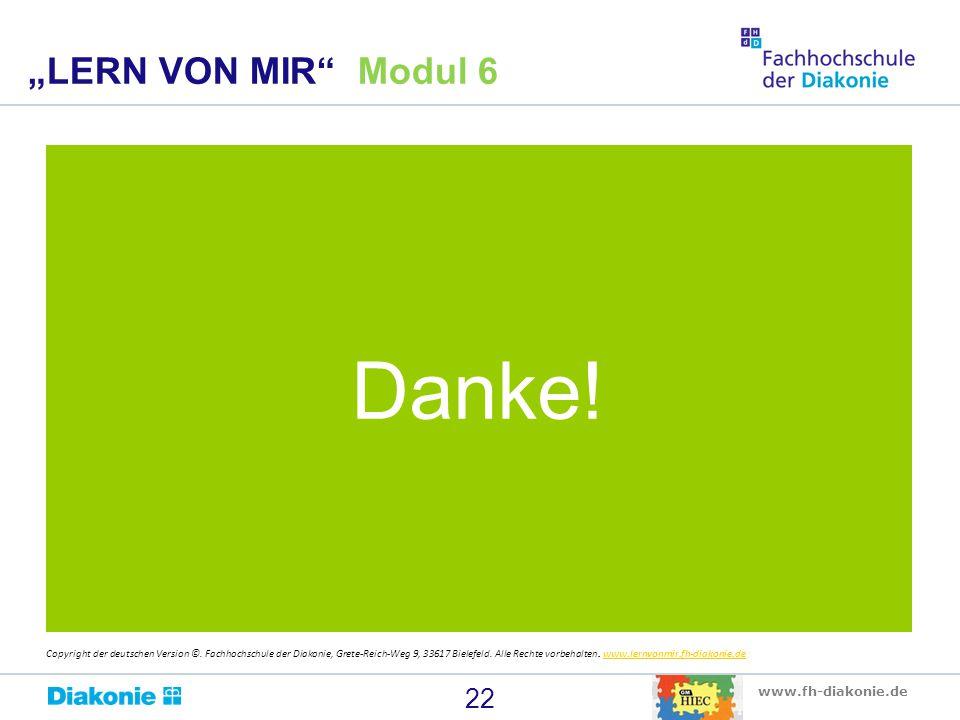 """www.fh-diakonie.de Danke! 22 """"LERN VON MIR"""" Modul 6 Copyright der deutschen Version ©. Fachhochschule der Diakonie, Grete-Reich-Weg 9, 33617 Bielefeld"""