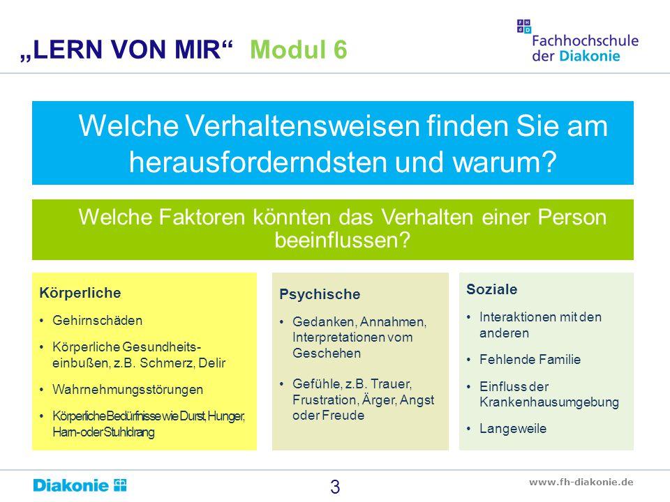 """www.fh-diakonie.de 3 """"LERN VON MIR"""" Modul 6 Welche Verhaltensweisen finden Sie am herausforderndsten und warum? Welche Faktoren könnten das Verhalten"""