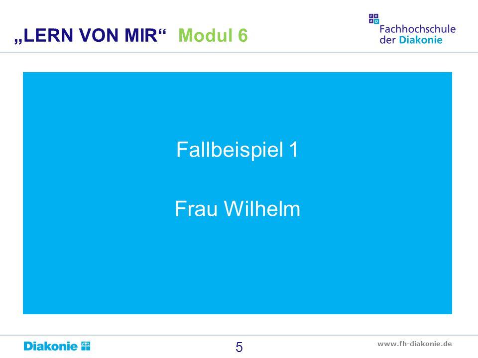 """www.fh-diakonie.de 5 """"LERN VON MIR"""" Modul 6 Fallbeispiel 1 Frau Wilhelm"""