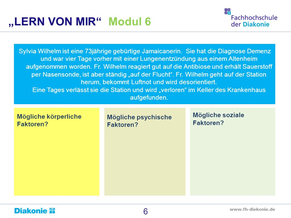 """www.fh-diakonie.de 17 """"LERN VON MIR Modul 6 Herausforderndes Verhalten: Ergründen Sie die Bedeutung Nutzen Sie einen Verhaltensbeobachtungsbogen um Muster und Auslöser zu erkennen Sprechen Sie mit den Angehörigen."""