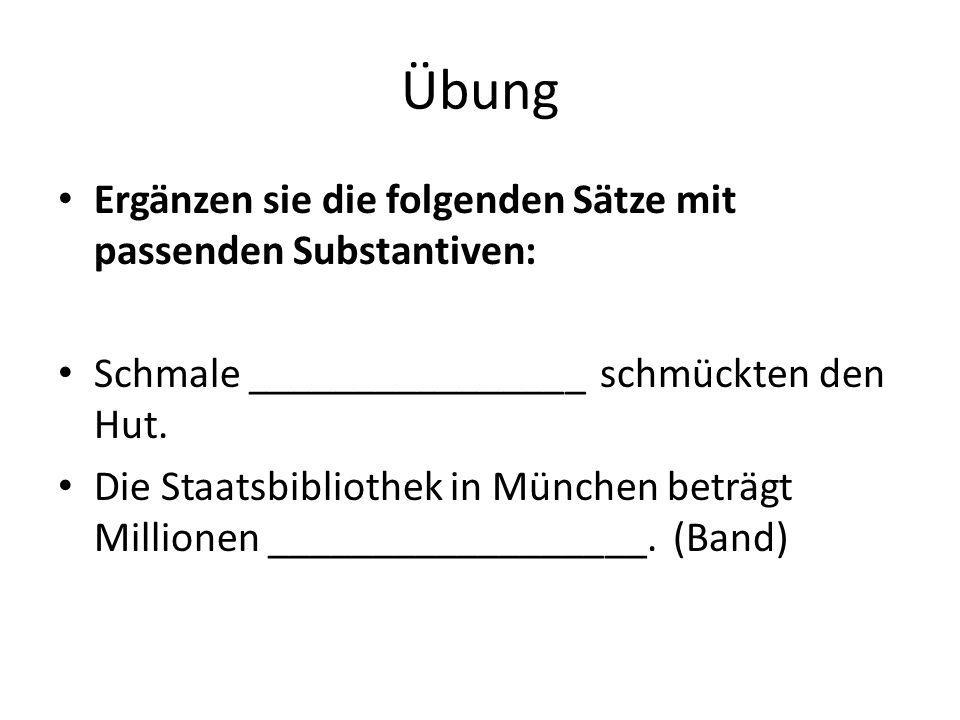 Übung Ergänzen sie die folgenden Sätze mit passenden Substantiven: Schmale ________________ schmückten den Hut.