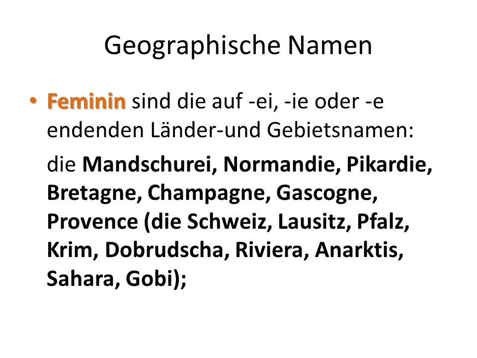 Geographische Namen Maskulin Maskulin sind: der Pelopones, Chersones, Balkan, Sudan, Irak, Iran, Jemen im Plural Einige Ländernamen kommen nur im Plural vor: die Niederlande, die USA