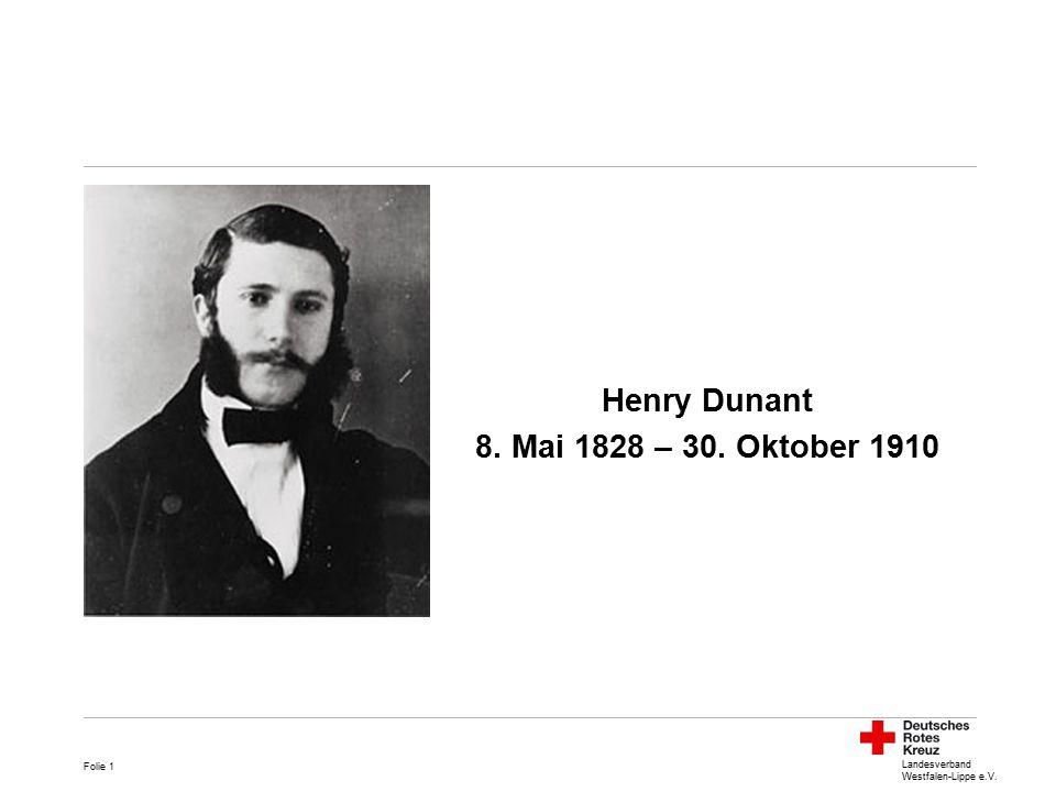 Henry Dunant 8. Mai 1828 – 30. Oktober 1910 Landesverband Westfalen-Lippe e.V. Folie 1