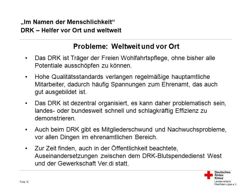 """Landesverband Westfalen-Lippe e.V. """"Im Namen der Menschlichkeit"""" DRK – Helfer vor Ort und weltweit Folie 12 Das DRK ist Träger der Freien Wohlfahrtspf"""
