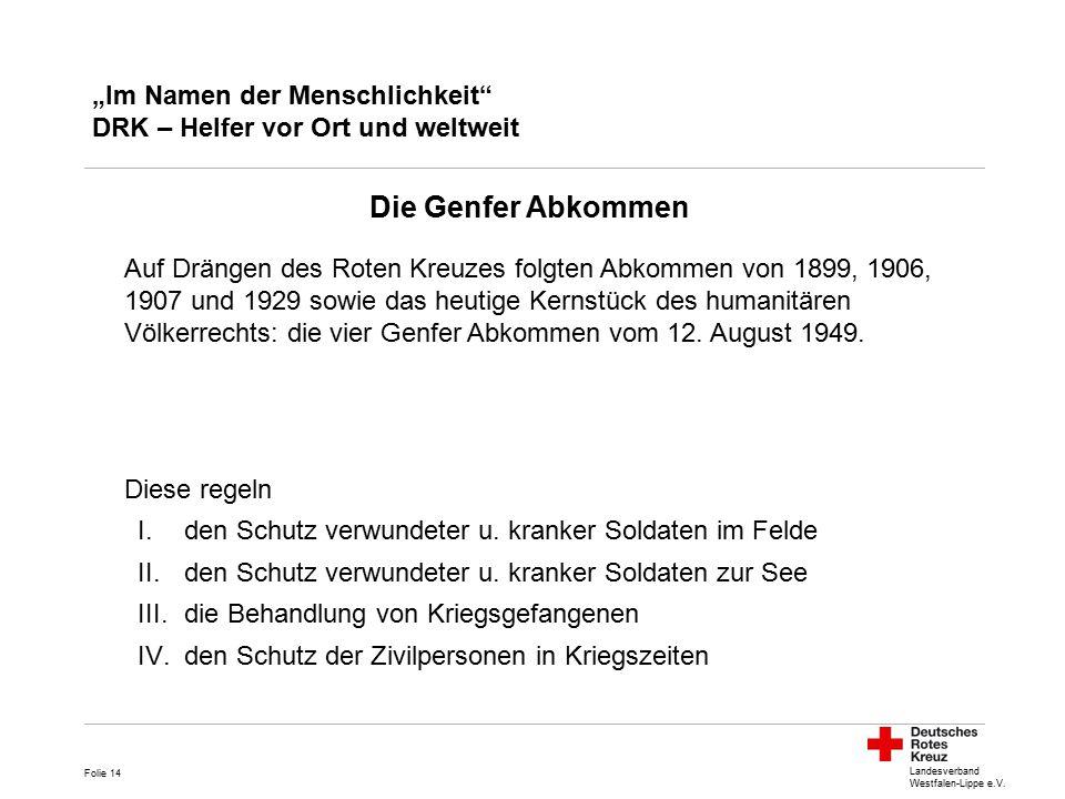 """Landesverband Westfalen-Lippe e.V. """"Im Namen der Menschlichkeit"""" DRK – Helfer vor Ort und weltweit Die Genfer Abkommen Auf Drängen des Roten Kreuzes f"""