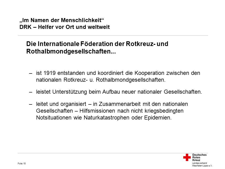 """Landesverband Westfalen-Lippe e.V. """"Im Namen der Menschlichkeit"""" DRK – Helfer vor Ort und weltweit Die Internationale Föderation der Rotkreuz- und Rot"""
